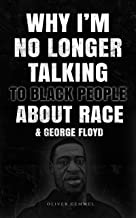 WHY I'M NO LONGER TALKING TO BLACK PEOPLE ABOUT RACE & GEORGE FLOYD