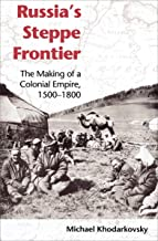 Russia's Steppe Frontier: The Making of a Colonial Empire, 1500-1800 (Indiana-Michigan Series in Russian and East European Studies) (English Edition)