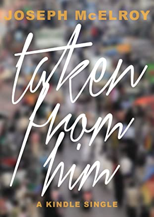 Taken From Him (Kindle Single) (English Edition)