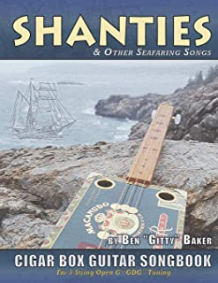 Shanties and Other Seafaring Songs Cigar Box Guitar Songbook: A Collection of 38 Traditional Sea Songs Arranged for 3-string Open G GDG