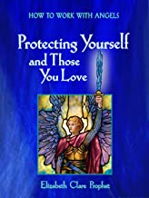 How to Work with Angels: Protecting Yourself and Those You Love