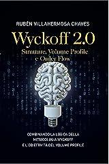 Wyckoff 2.0: Strutture, Volume Profile e Order Flow (Corso di trading e investimenti: Analisi tecnica avanzata Vol. 2) (Italian Edition) Kindle Edition