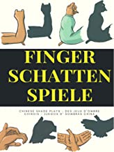 Finger Schatten Spiele: – Chinese shade plays – Des jeux d'ombre chinois – Juegos d' sombras china – (German Edition)