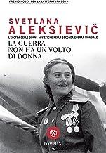 Scaricare Libri La guerra non ha un volto di donna: L'epopea delle donne sovietiche nella seconda guerra mondiale (Overlook) PDF