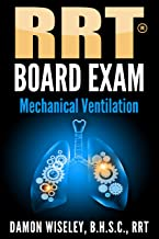 RRT Board Exam: Mechanical Ventilation (RRT Board Exam Series Book 4)
