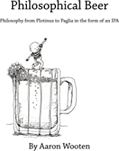 Philosophical Beer: Philosophy from Plotinus to Paglia in the form of an IPA