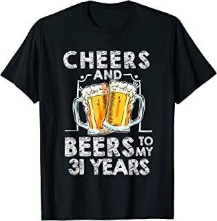 Cheers And Beers To My 31 Years 31th Birthday Gift T Shirt