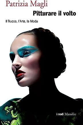 Pitturare il volto: Il Trucco, l'Arte, la Moda (I nodi)