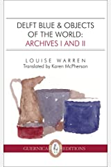 Delft Blue & Objects of The World: Archives I and II (Essential Translations Series Book 15) Kindle Edition