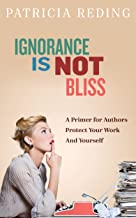 Ignorance Is Not Bliss: A Primer for Authors - Protect Your Work and Yourself