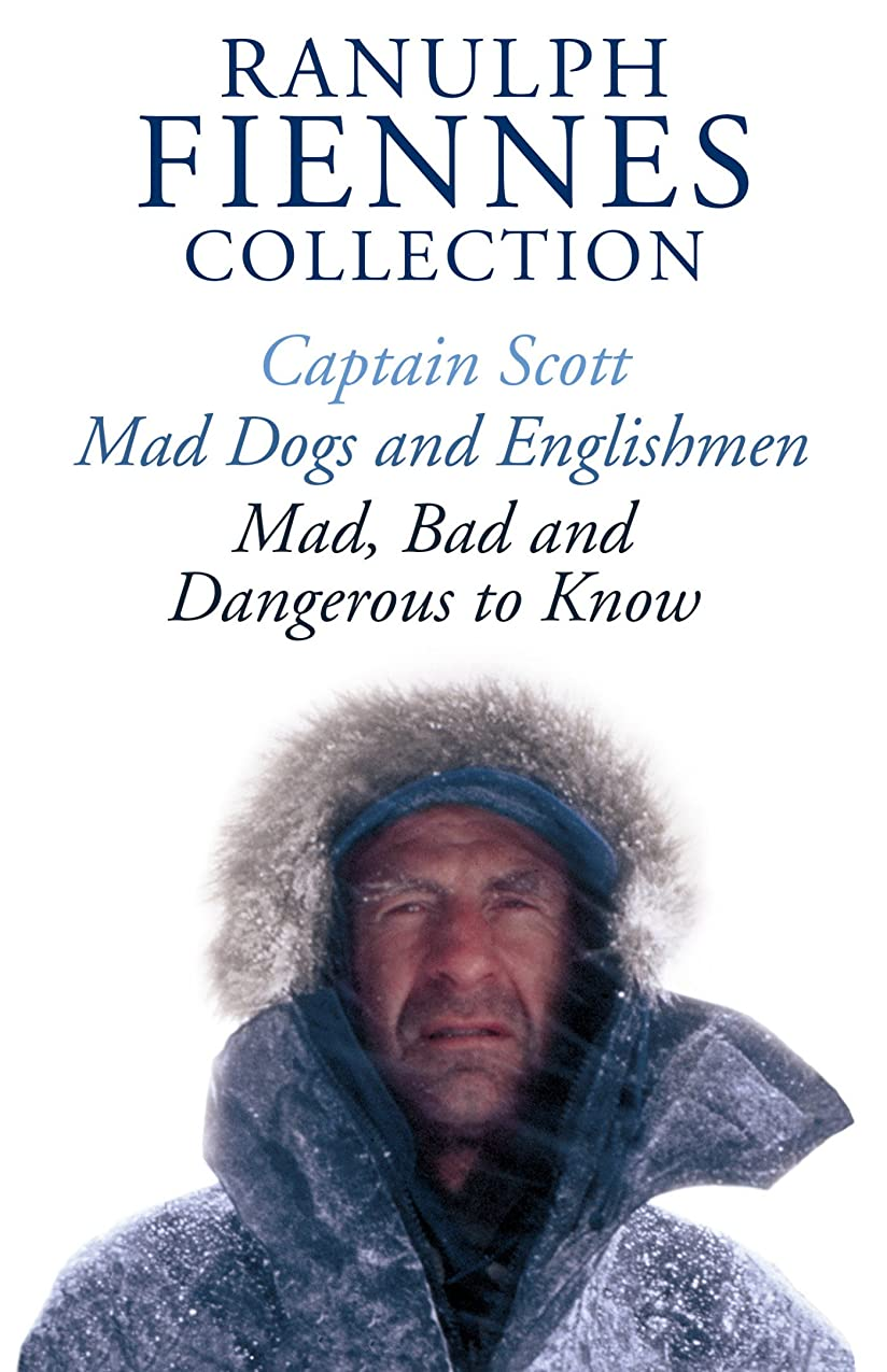 コントロール地上でジュラシックパークThe Ranulph Fiennes Collection: Captain Scott; Mad, Bad and Dangerous to Know & Mad, Dogs and Englishmen (English Edition)
