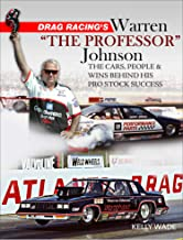 """Drag Racing's Warren """"The Professor"""" Johnson: The Cars, People & Wins Behind His Pro Stock Success"""