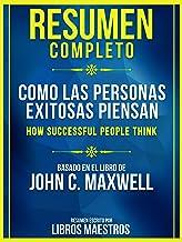 Resumen Completo: Como Las Personas Exitosas Piensan (How Successful People Think): Basado En El Libro De John C. Maxwell