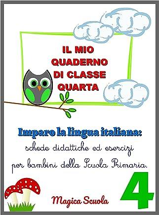 Il mio quaderno di classe quarta: imparo la lingua italiana: schede didattiche ed esercizi per bambini della Scuola Primaria (I quaderni di italiano Vol. 4)