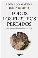Todos los futuros perdidos: Conversaciones sobre el final de ETA (Obras diversas)