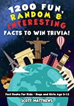 1200 Fun, Random, & Interesting Facts To Win Trivia! - Fact Books For Kids (Boys and Girls Age 9 - 12)
