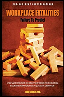 Workplace Fatalities:  Failure to Predict: A New Safety Discussion on Fatality and Serious Event Reduction