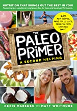 The Paleo Primer (A Second Helping): A Jump-Start Guide to Losing Body Fat and Living Primally