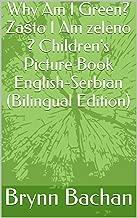 Why Am I Green? Zašto I Am zeleno ? Children's Picture Book English-Serbian (Bilingual Edition)