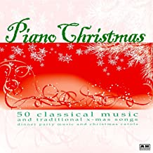 Piano Christmas: 50 Classical Music and Traditional x-mas Songs Dinner Party Music and Christmas Carols