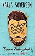 Baking Me Crazy: A Friends to Lovers Small Town Romantic Comedy (Donner Bakery Book 1)