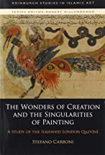 The Wonders of Creation and the Singularities of Painting: A Study of the Ilkhanid London Qazvīnī (Edinburgh Studies in Is...