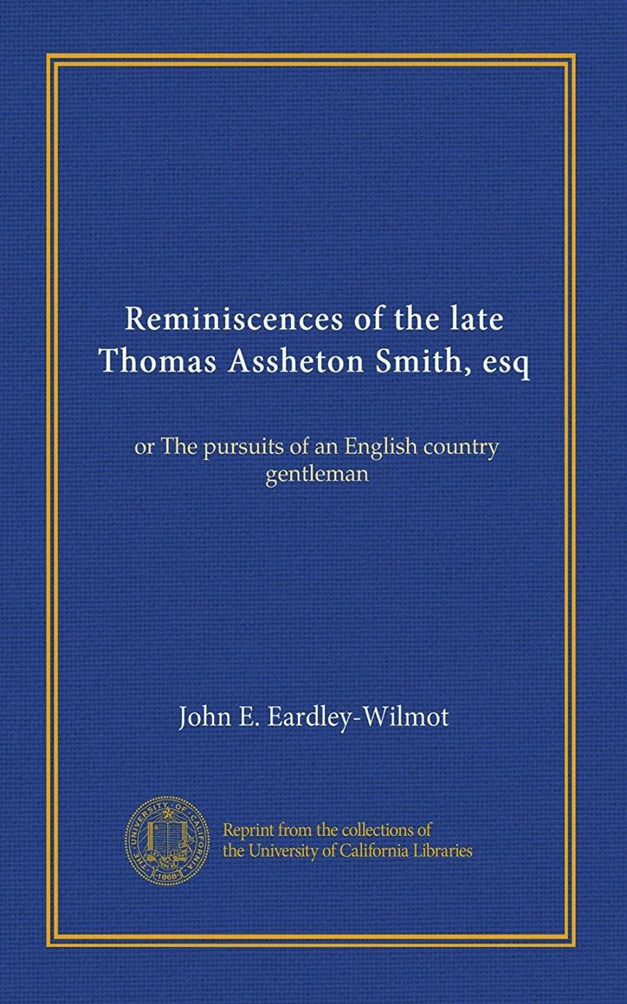 銀病気だと思うペースReminiscences of the late Thomas Assheton Smith, esq: or The pursuits of an English country gentleman