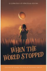 When the World Stopped: A Collection of Infectious Stories Kindle Edition