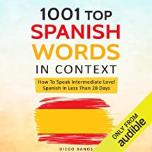 1001 Spanish Words in Context: How to Speak Intermediate Level Spanish in Less Than 28 Days: Language Learning Lessons with Phrases - Instructions for Beginners