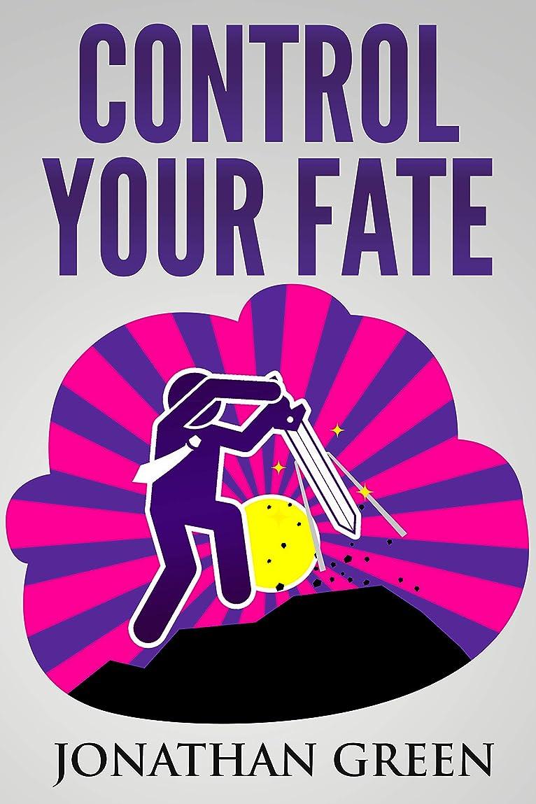 説得力のある静かに法律Control Your Fate: A Real World Roadmap For Starting Your Own Business, Quitting the Job You Hate, and Turning Your Childhood Dreams Into Concrete Reality (Serve No Master Book 2) (English Edition)