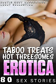 Taboo Treats, Hot Threesomes and More Sexy Happenings! (80 EXPLICIT EROTICA SEX STORIES ADULT EROTIC COLLECTION)