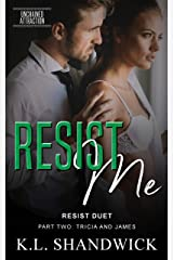 Resist Me (Unchained Attraction Book 4) Kindle Edition
