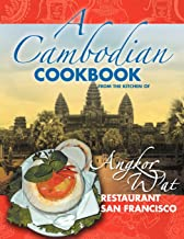 A Cambodian Cookbook: Selected popular dishes from the Kitchen of Angkor Wat Restaurant San Francisco 1983 - 2005