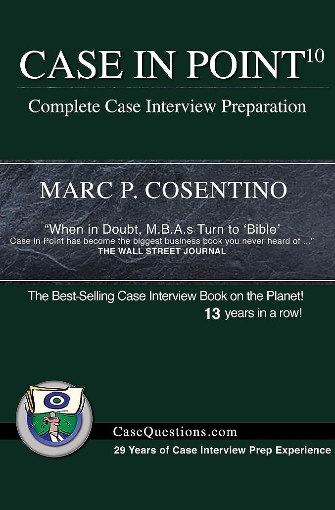 未満寓話明示的にCase in Point 10: Complete Case Interview Preparation (English Edition)