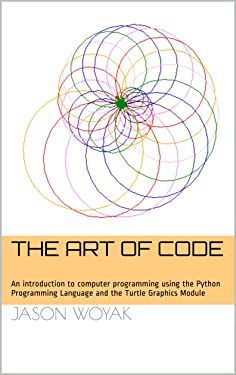 The Art of Code: An introduction to computer programming using the Python Programming Language and the Turtle Graphics Module