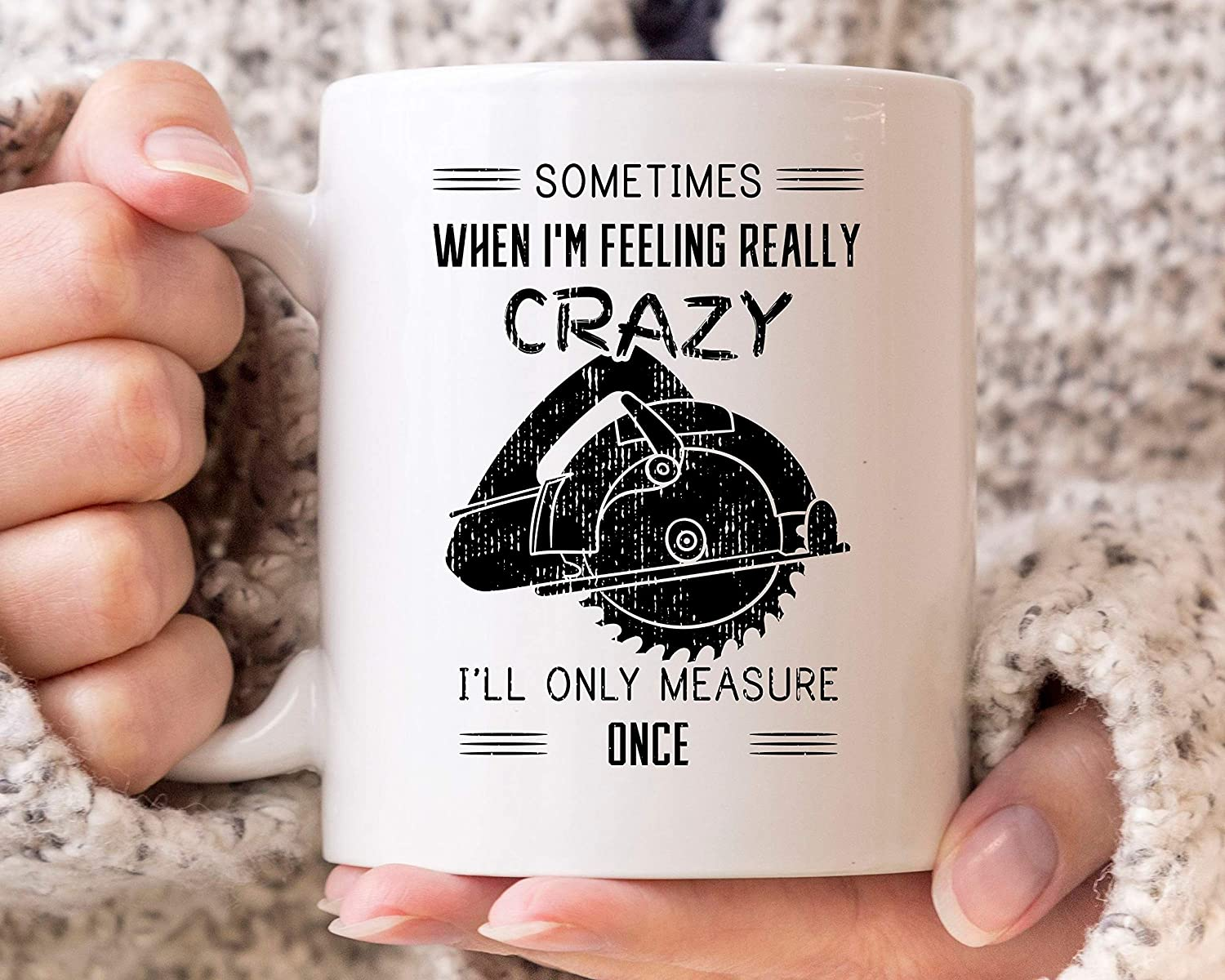 DKISEE I'll Only Measure Once Cup Inventory cleanup selling sale New mail order Coffee Funny Woodworking Mug