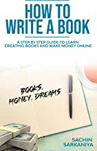 How to write a Book: A step by step guide to learn creating books and make money online (English Edition)