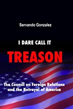 I Dare Call It Treason: The Council on Foreign Relations and the Betrayal of America