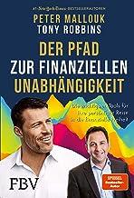Der Pfad zur finanziellen Unabhängigkeit: Die wichtigsten Tools, Strategien und Denkweisen für Ihre persönliche Reise in d...