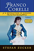 Franco Corelli and a Revolution in Singing: Fifty-Four Tenors Spanning 200 Years, vol. 1 by Stefan Zucker (2015-05-04)