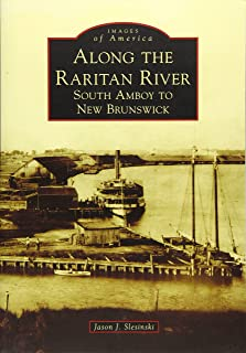 Along the Raritan River: South Amboy to New Brunswick (Images of America)