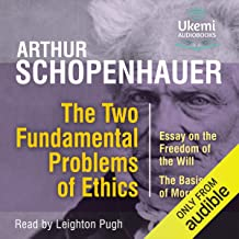 The Two Fundamental Problems of Ethics: Essay on the Freedom of the Will, the Basis of Morality