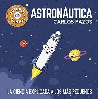 Astronáutica (Futuros Genios): La ciencia explicada a los m