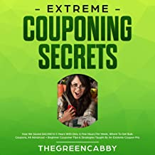 Extreme Couponing Secrets: How We Saved $60,000 in 5 Years with Only a Few Hours Per Week: Where to Get Bulk Coupons All Advanced + Beginner Couponer Tips & Strategies Taught by an Extreme Coupon Pro