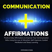 Communication Affirmations: Positive Daily Affirmations to Improve Your Communication Skills Using the Law of Attraction, Self-Hypnosis, Guided Meditation and Sleep Learning