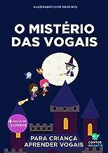 Livro infantil para o filho aprender vogais.: O Mistério das Vogais: alfabetização, educação infantil. (Contos Infantis 9)
