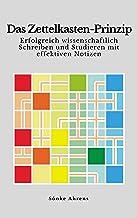 Das Zettelkasten-Prinzip: Erfolgreich wissenschaftlich Schreiben und Studieren mit effektiven Notizen (German Edition)