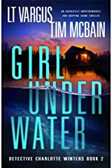 Girl Under Water: An absolutely unputdownable and gripping crime thriller (Detective Charlotte Winters Book 2) Kindle Edition