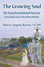 The Growing Soul: My Transformational Journey From Adversity to the Divine Within