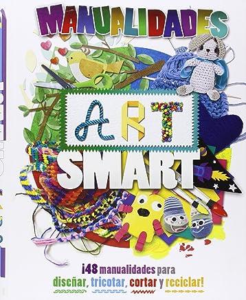Manualidades art smart: ¡48 creaciones para diseñar, tricotar, cortar y reciclar!
